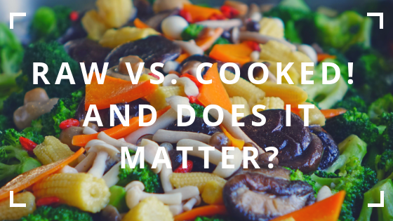 Raw vs. Cooked! And why the F does it matter?
