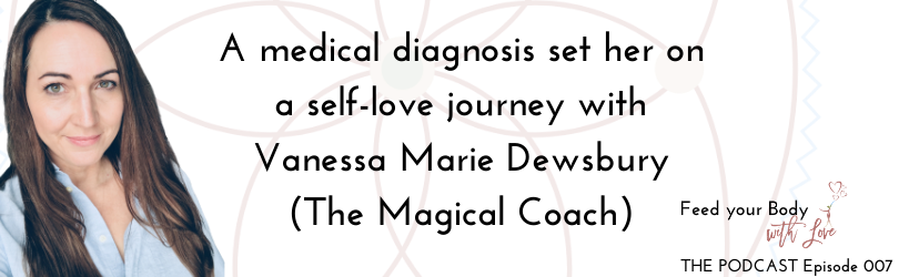 A medical diagnosis set her on a self-love journey with Vanessa Marie Dewsbury (The Magical Coach)