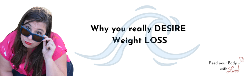 Why you desire WEIGHT LOSS
