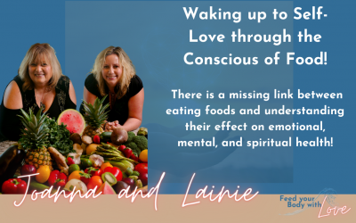 Waking up to Self-Love through the Conscious of Food with Joanna and Lainie