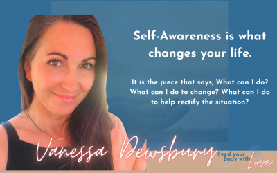 Self-Awareness is what changes your life with Vanessa Dewsbury