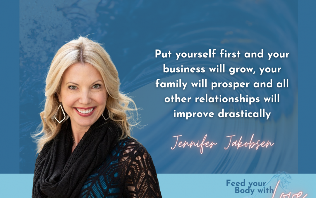 Put yourself first and your business will grow with Jennifer Jakobsen
